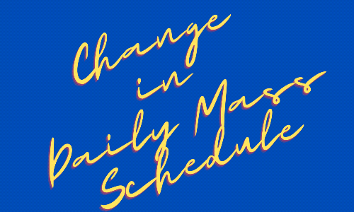 Change in Daily Mass Schedule